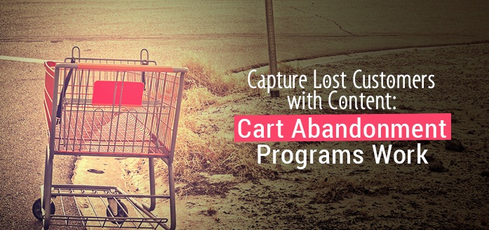 Capture Lost Customers with Content: Cart Abandonment Programs Work