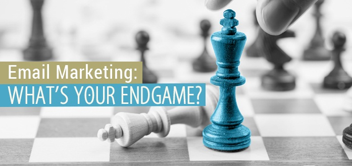 Email Marketing: What's Your Endgame?