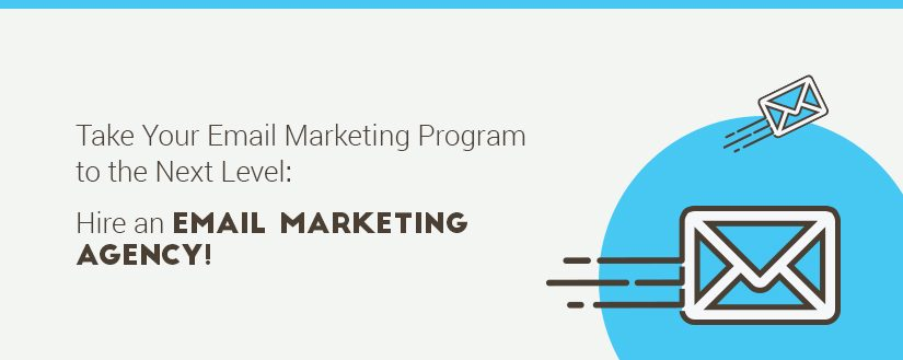 Take Your Email Marketing Program to the Next Level: Hire an Email Marketing Agency!