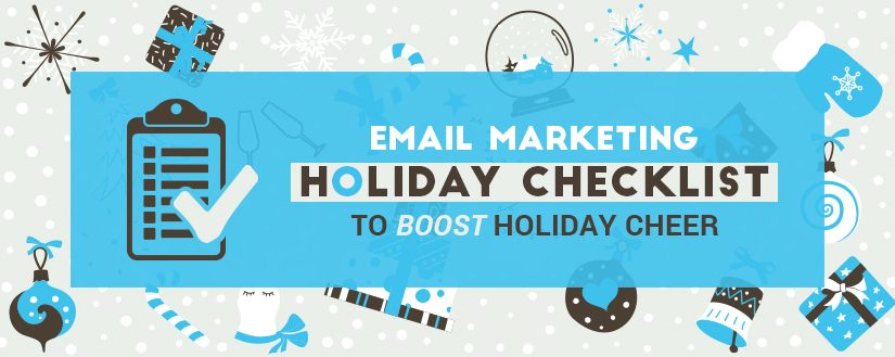 Your Final Email Marketing Holiday Checklist To Boost Holiday Cheer
