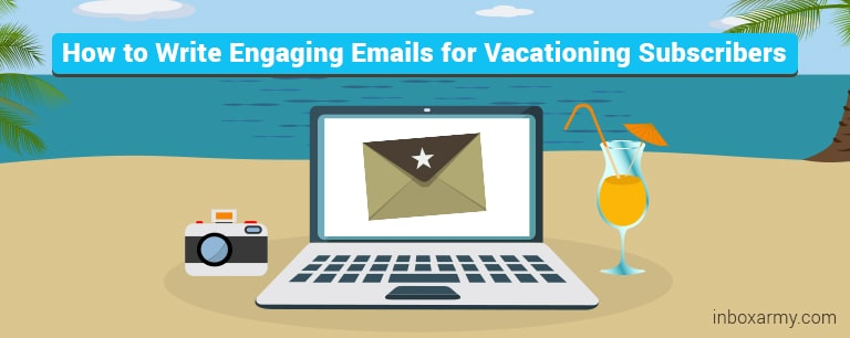 How to Write Engaging Emails for Vacationing Subscribers