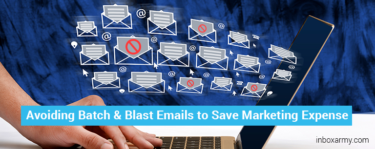 Avoiding Batch and Blast Emailing to Save Marketing Expense