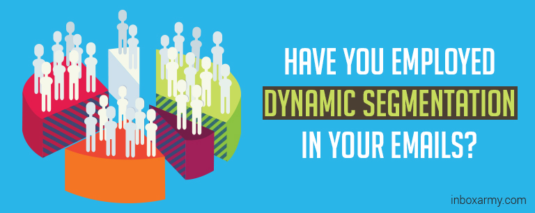 Have you Employed Dynamic Segmentation in Your Emails?