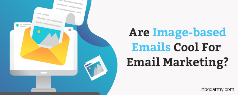 Are Image-based Emails Cool For Email Marketing?