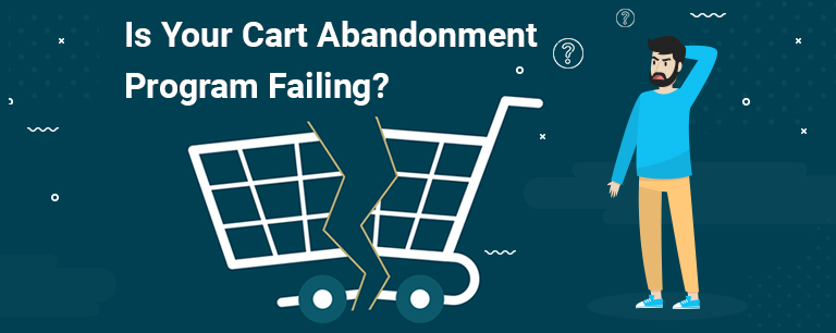 Is Your Cart Abandonment Program Failing? (Read This Now!)
