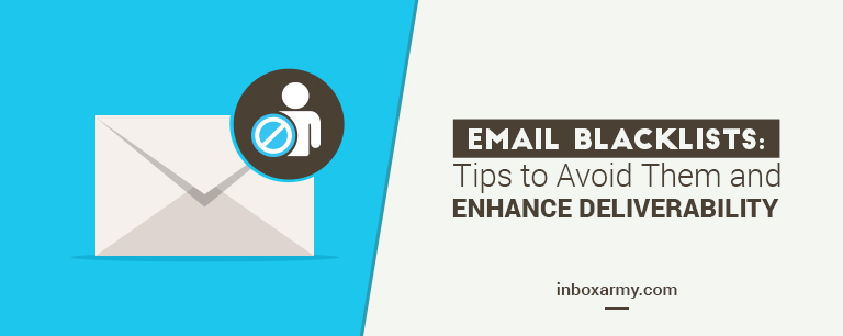 Email Blacklists: Tips to Avoid Them and Enhance Deliverability