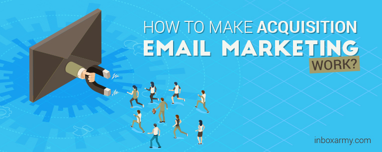 How to Make Acquisition Email Marketing Work?