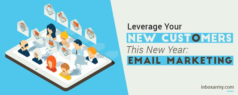 Leverage Your New Customers This New Year: Email Marketing