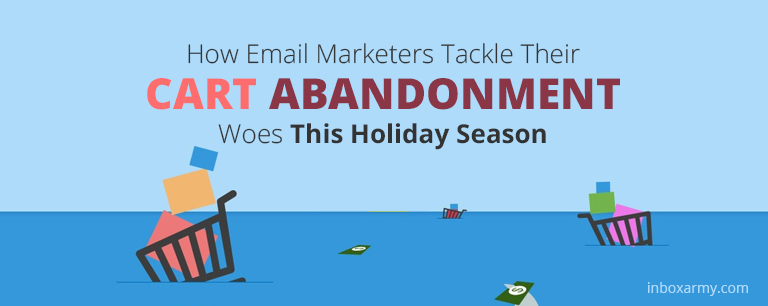 How Email Marketers Tackle Their Cart Abandonment Woes This Holiday Season