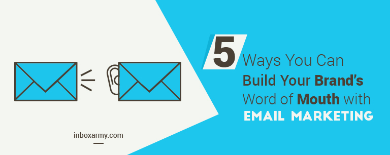 5 Ways You Can Build Your Brand's Word of Mouth with Email Marketing