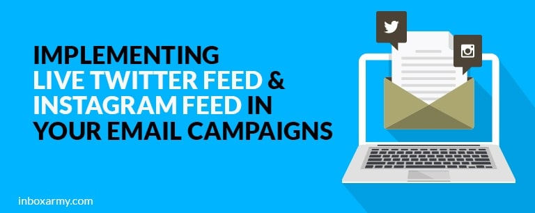 Implementing Live Twitter and Instagram Feed in Your Email Campaigns