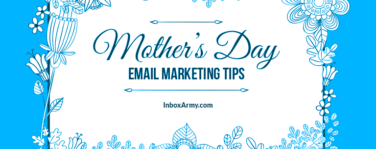 4 Tips to Do Mother's Day Email Marketing Right